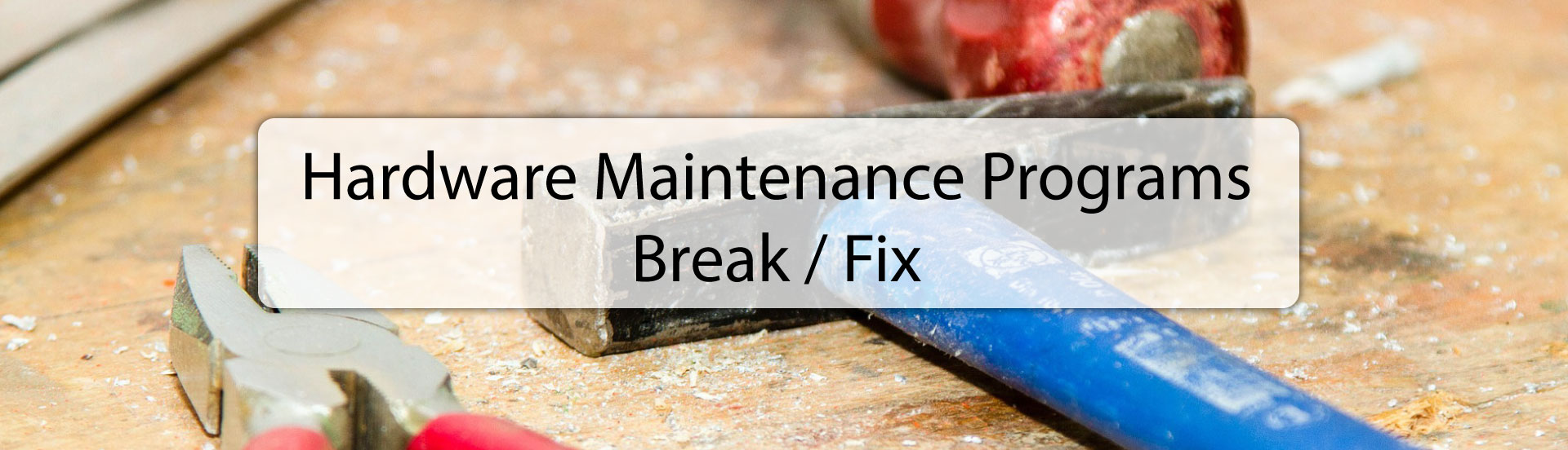hardware maintenance - break / fix
