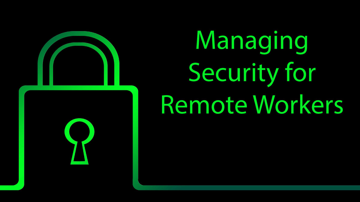 Managing security for remote workers