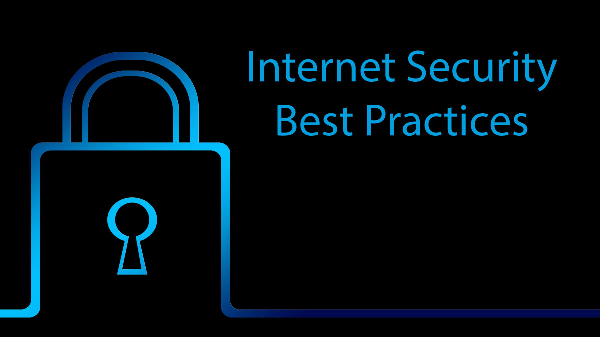 Staying Safe and Secure: Internet Security Best Practices