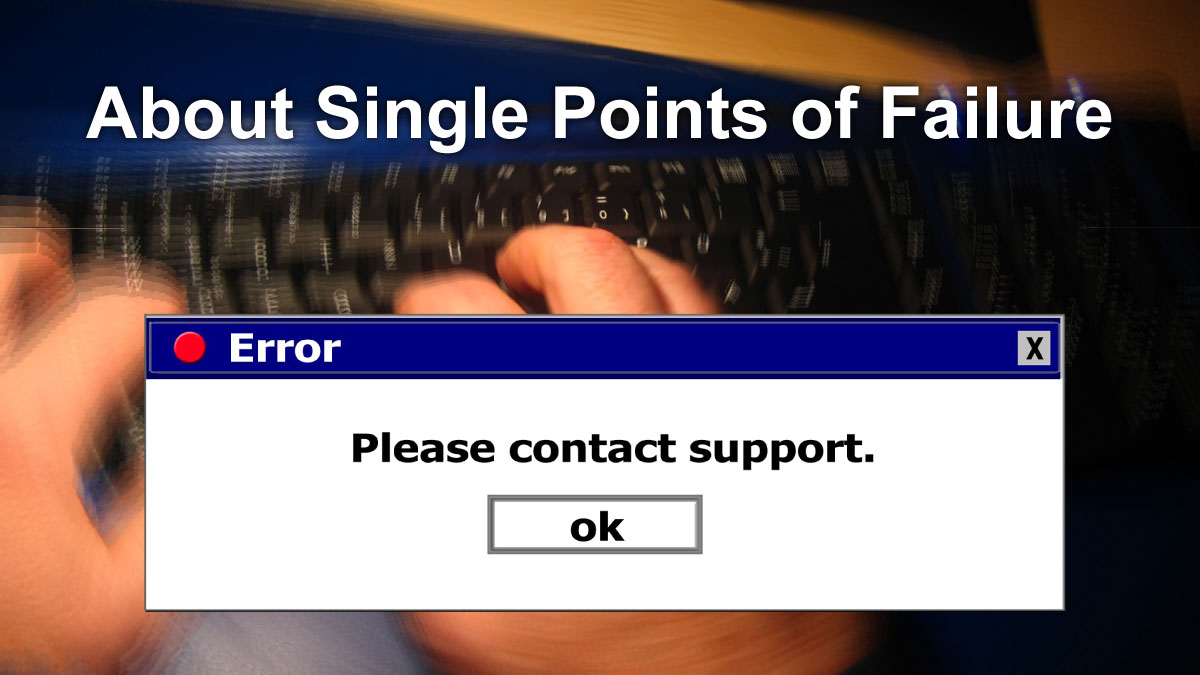 About Single Points of Failure