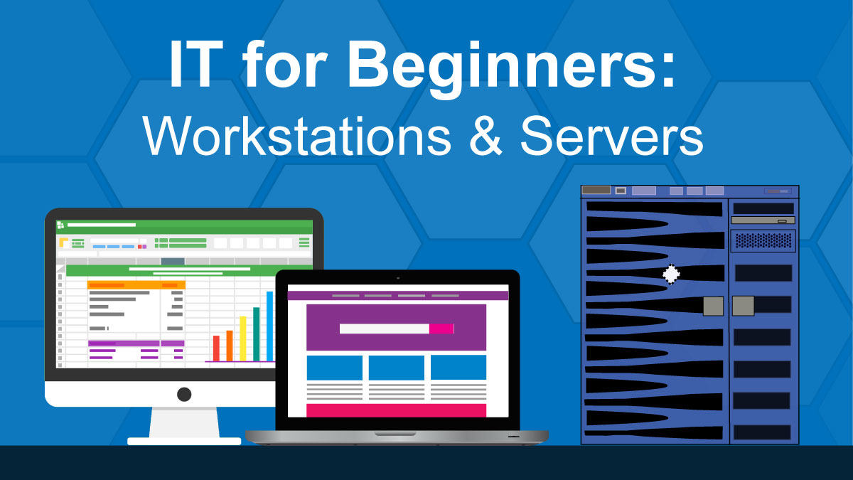 IT for Beginners: Workstations & Servers