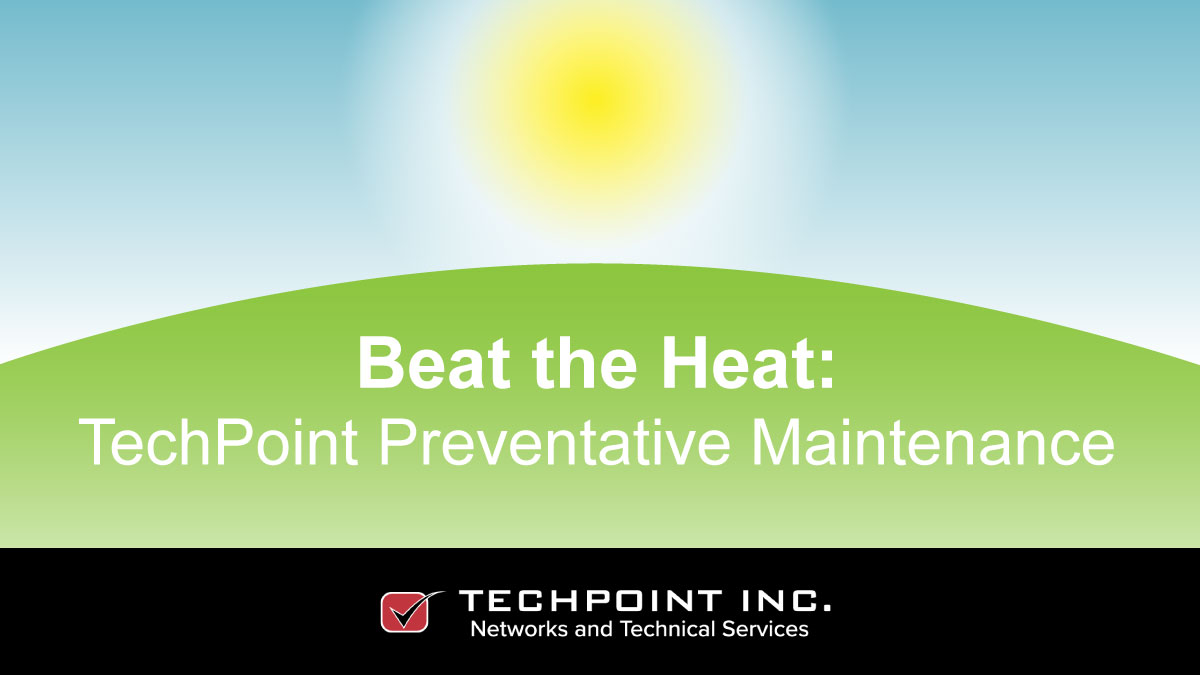 Beat the heat with TechPoint preventative maintenance